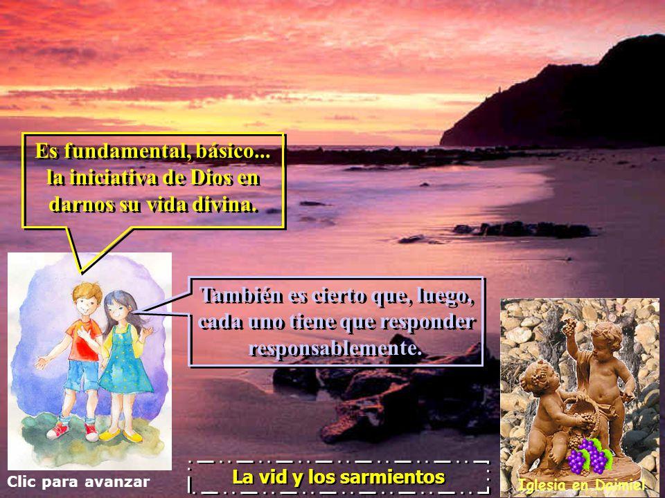 Clic para avanzar Iglesia en Daimiel La vid y los sarmientos Es fundamental, básico...