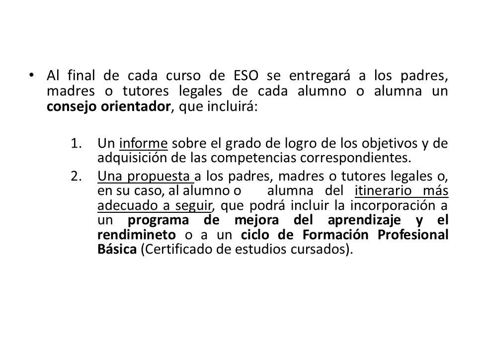 Al final de cada curso de ESO se entregará a los padres, madres o tutores legales de cada alumno o alumna un consejo orientador, que incluirá: 1.Un in