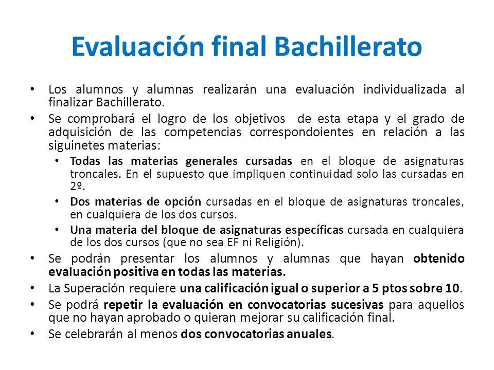 Evaluación final Bachillerato Los alumnos y alumnas realizarán una evaluación individualizada al finalizar Bachillerato. Se comprobará el logro de los