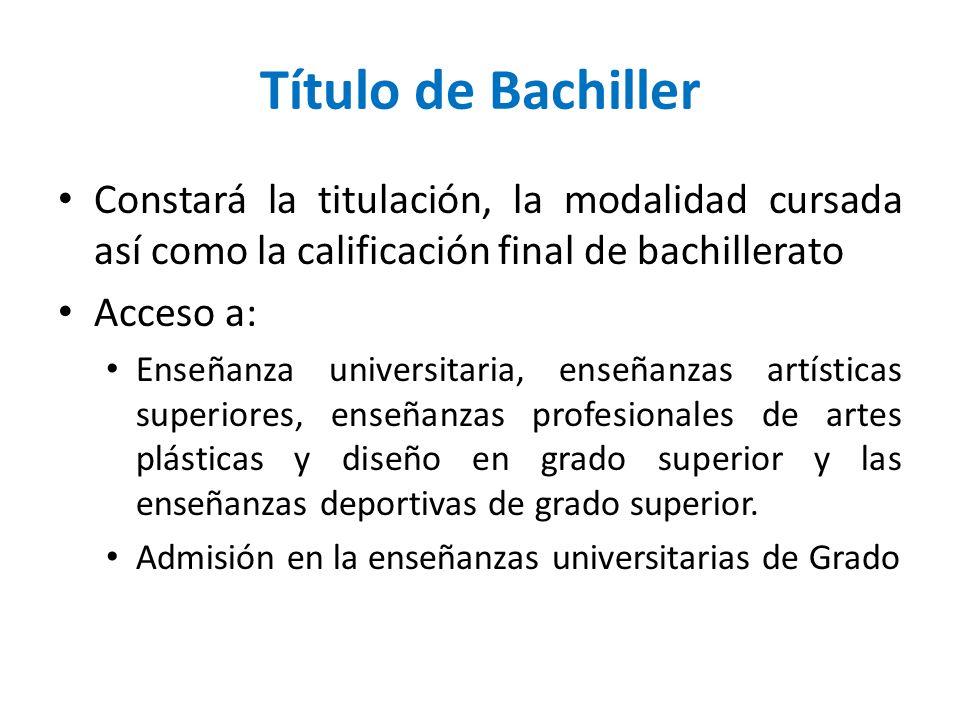 Título de Bachiller Constará la titulación, la modalidad cursada así como la calificación final de bachillerato Acceso a: Enseñanza universitaria, ens