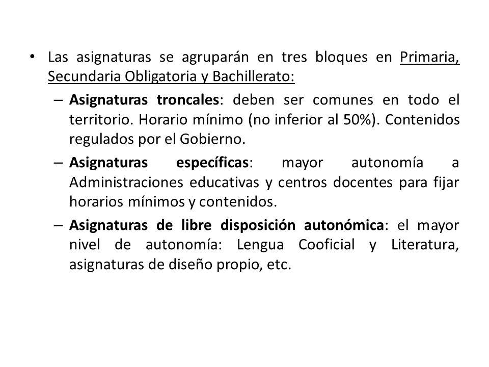 Las asignaturas se agruparán en tres bloques en Primaria, Secundaria Obligatoria y Bachillerato: – Asignaturas troncales: deben ser comunes en todo el