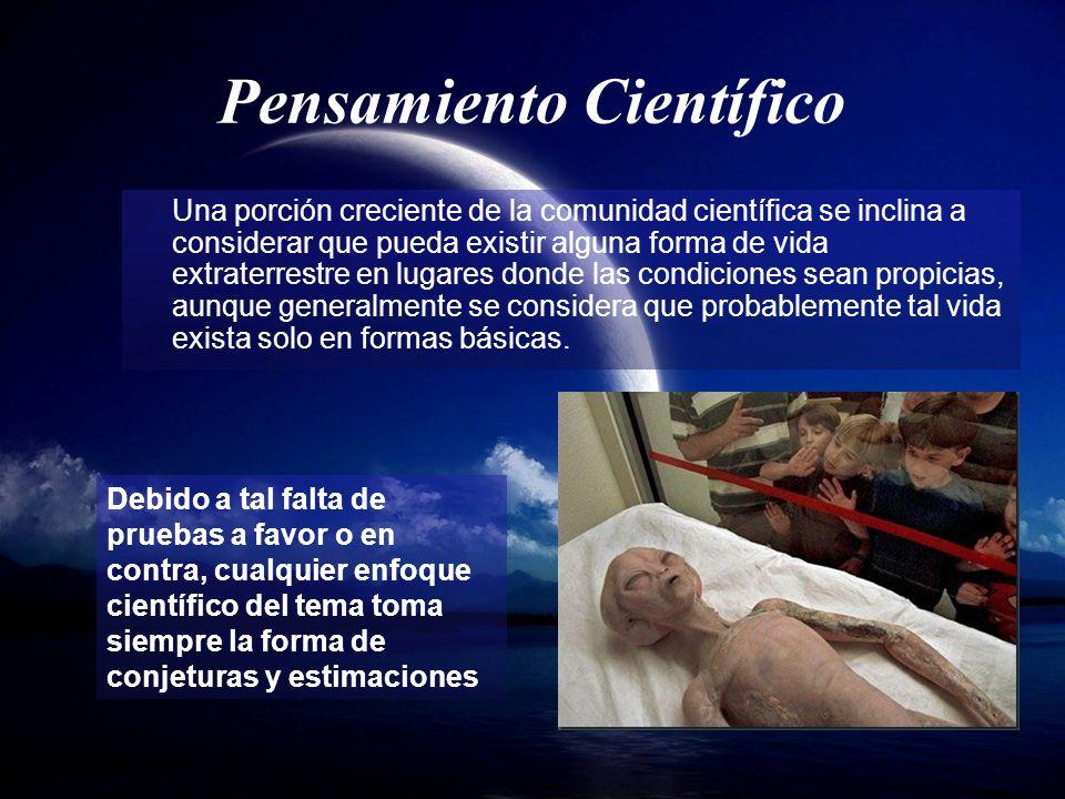 Pensamiento Científico Una porción creciente de la comunidad científica se inclina a considerar que pueda existir alguna forma de vida extraterrestre