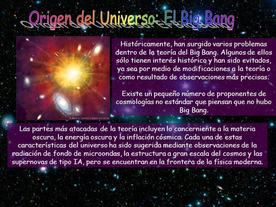 Históricamente, han surgido varios problemas dentro de la teoría del Big Bang. Algunos de ellos sólo tienen interés histórico y han sido evitados, ya