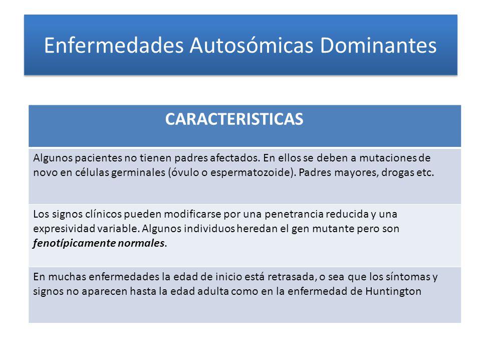 Enfermedades Autosómicas Dominantes CARACTERISTICAS Algunos pacientes no tienen padres afectados.