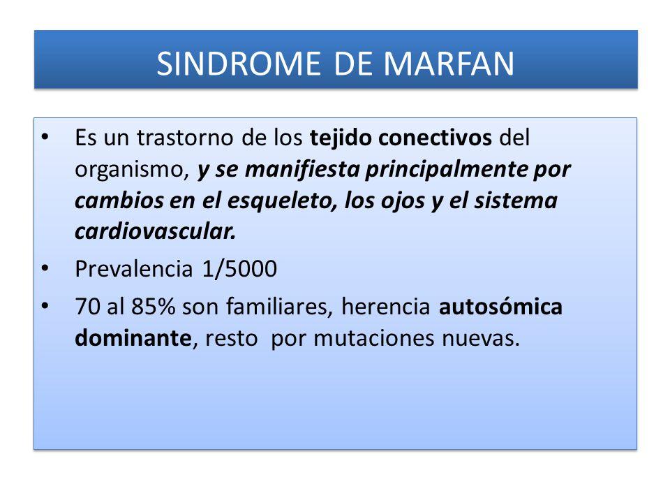SINDROME DE MARFAN Es un trastorno de los tejido conectivos del organismo, y se manifiesta principalmente por cambios en el esqueleto, los ojos y el sistema cardiovascular.
