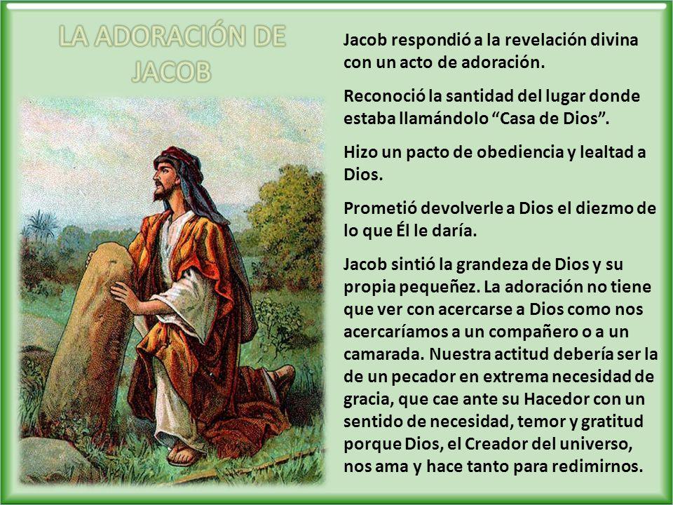 Jacob respondió a la revelación divina con un acto de adoración. Reconoció la santidad del lugar donde estaba llamándolo Casa de Dios. Hizo un pacto d