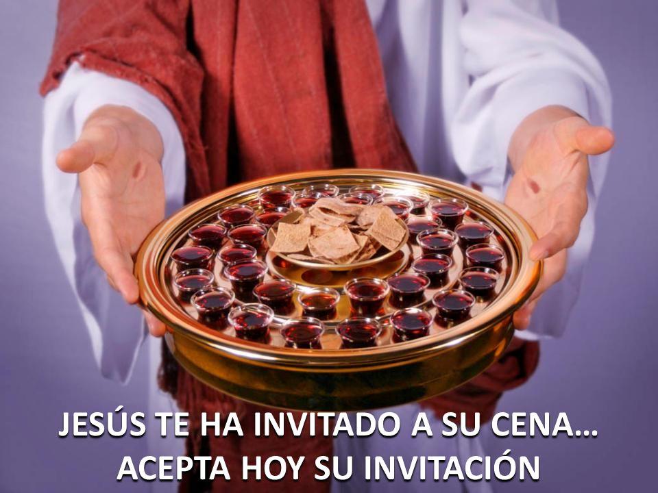 JESÚS TE HA INVITADO A SU CENA… ACEPTA HOY SU INVITACIÓN