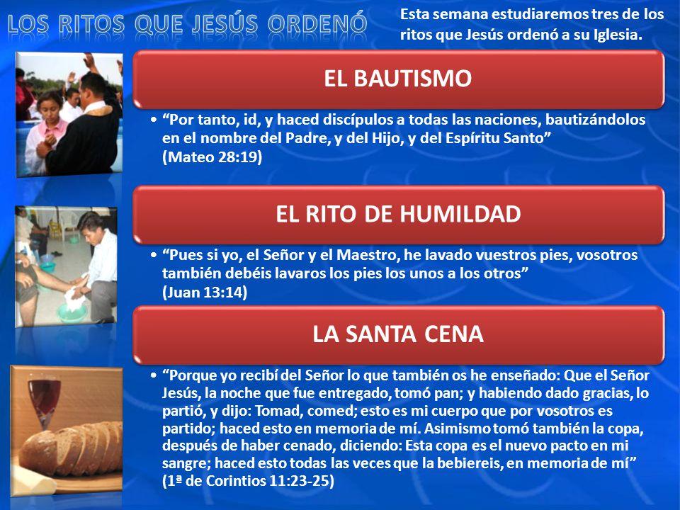 Esta semana estudiaremos tres de los ritos que Jesús ordenó a su Iglesia.