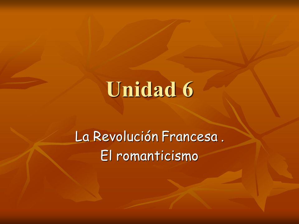 Unidad 6 La Revolución Francesa. El romanticismo