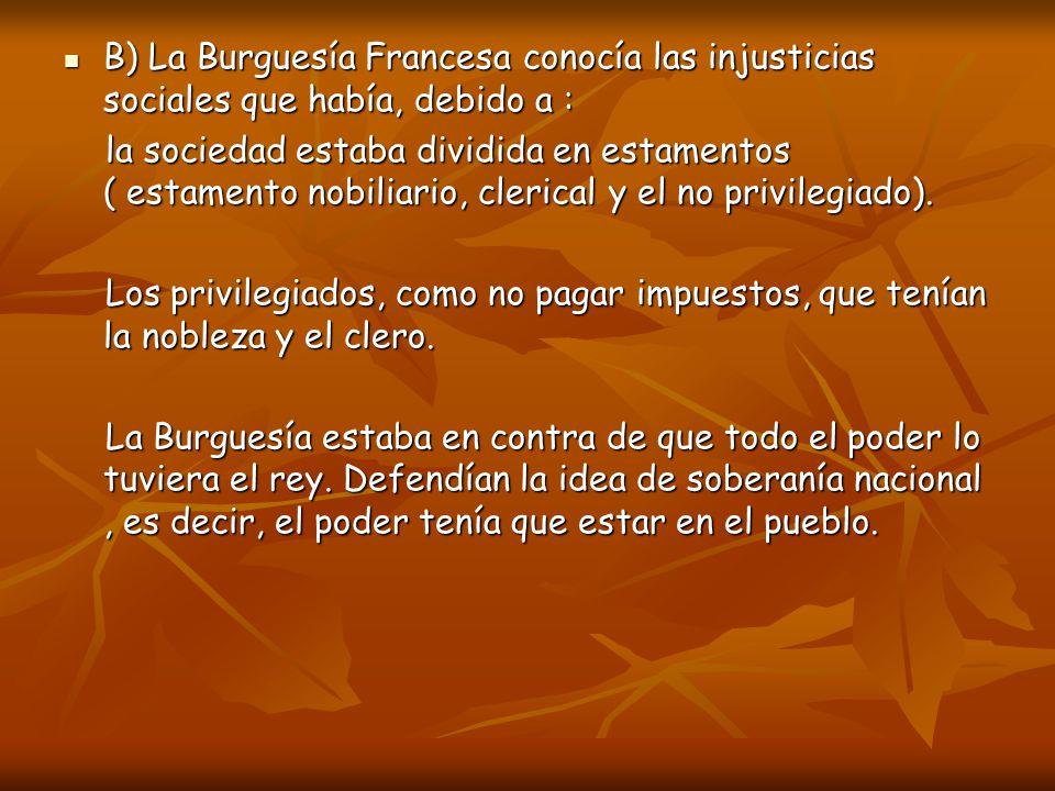 B) La Burguesía Francesa conocía las injusticias sociales que había, debido a : B) La Burguesía Francesa conocía las injusticias sociales que había, d