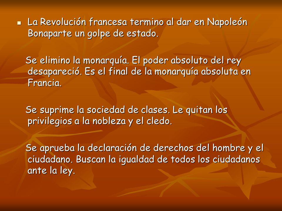 La Revolución francesa termino al dar en Napoleón Bonaparte un golpe de estado. La Revolución francesa termino al dar en Napoleón Bonaparte un golpe d