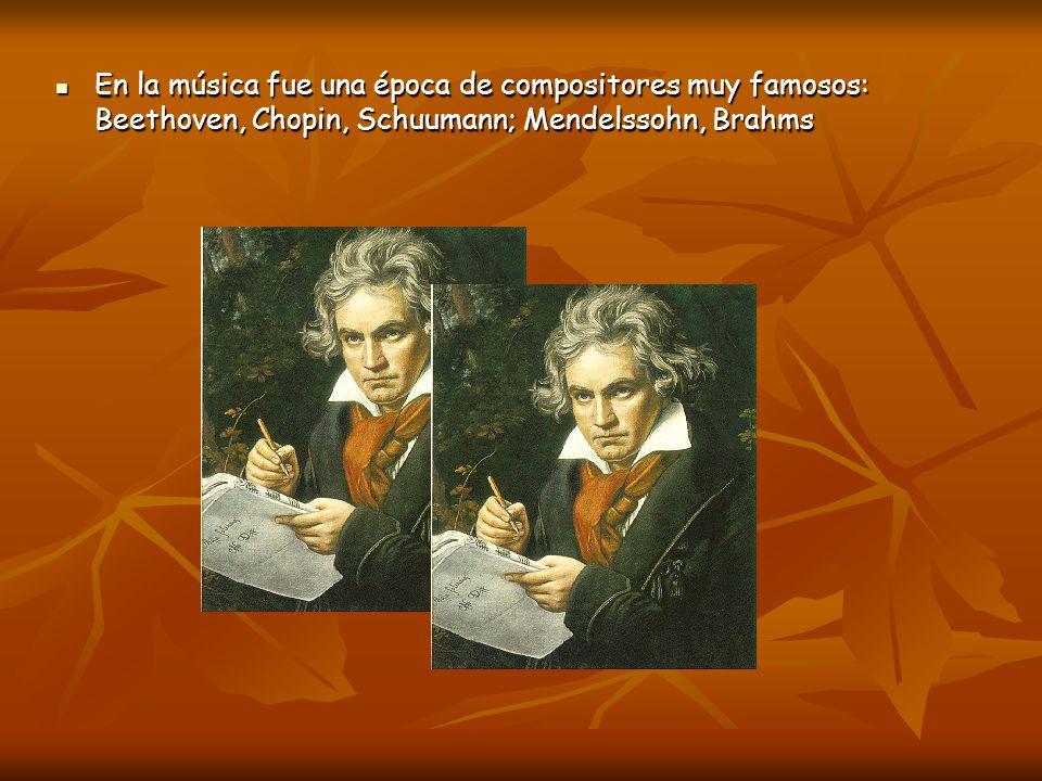 En la música fue una época de compositores muy famosos: Beethoven, Chopin, Schuumann; Mendelssohn, Brahms En la música fue una época de compositores m