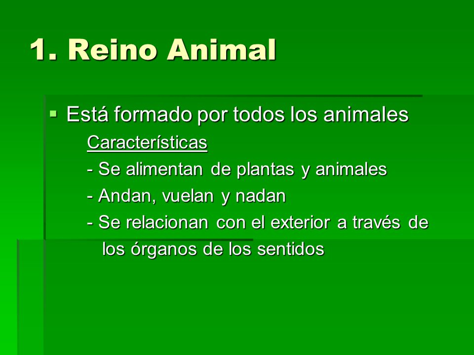 1. Reino Animal Está formado por todos los animales Está formado por todos los animalesCaracterísticas - Se alimentan de plantas y animales - Andan, v