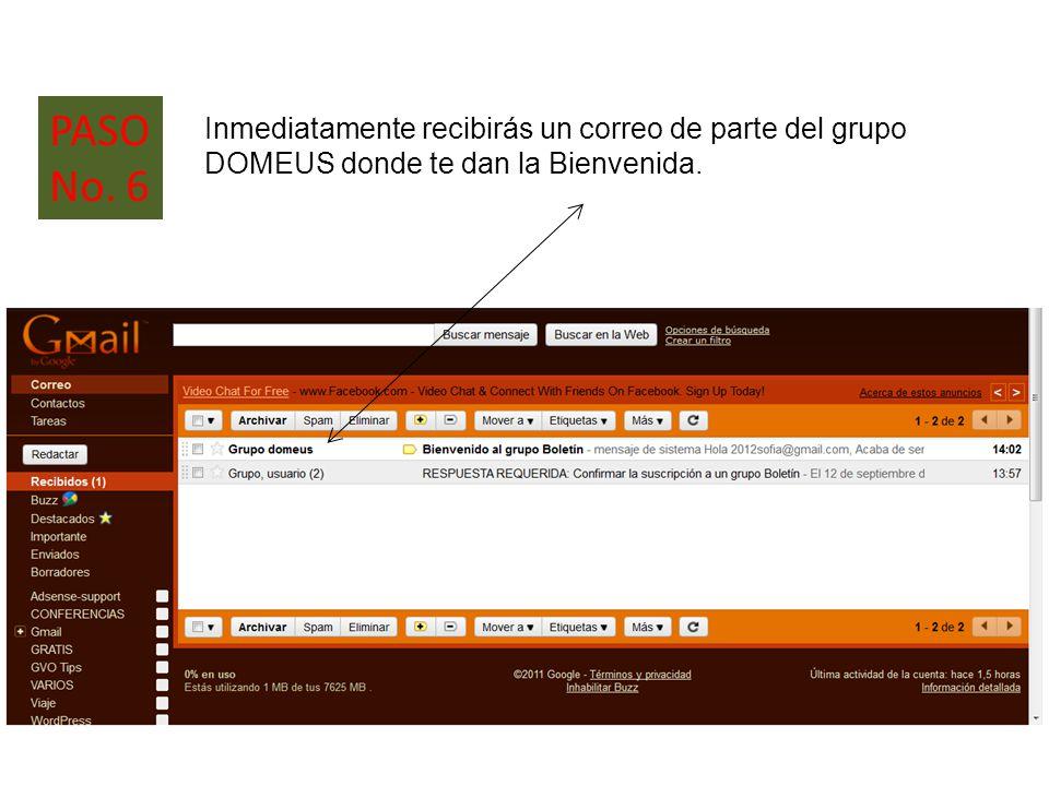Inmediatamente recibirás un correo de parte del grupo DOMEUS donde te dan la Bienvenida. PASO No. 6