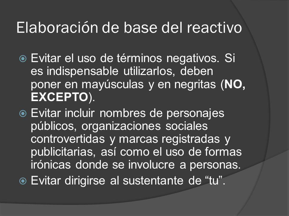 Elaboración de base del reactivo Evitar el uso de términos negativos. Si es indispensable utilizarlos, deben poner en mayúsculas y en negritas (NO, EX