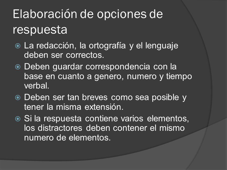 Elaboración de opciones de respuesta La redacción, la ortografía y el lenguaje deben ser correctos. Deben guardar correspondencia con la base en cuant