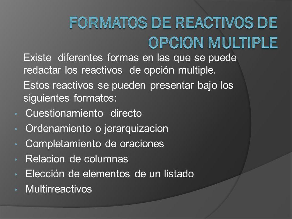 Existe diferentes formas en las que se puede redactar los reactivos de opción multiple. Estos reactivos se pueden presentar bajo los siguientes format