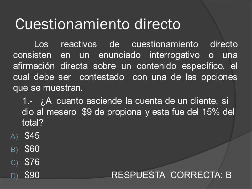 Cuestionamiento directo Los reactivos de cuestionamiento directo consisten en un enunciado interrogativo o una afirmación directa sobre un contenido específico, el cual debe ser contestado con una de las opciones que se muestran.