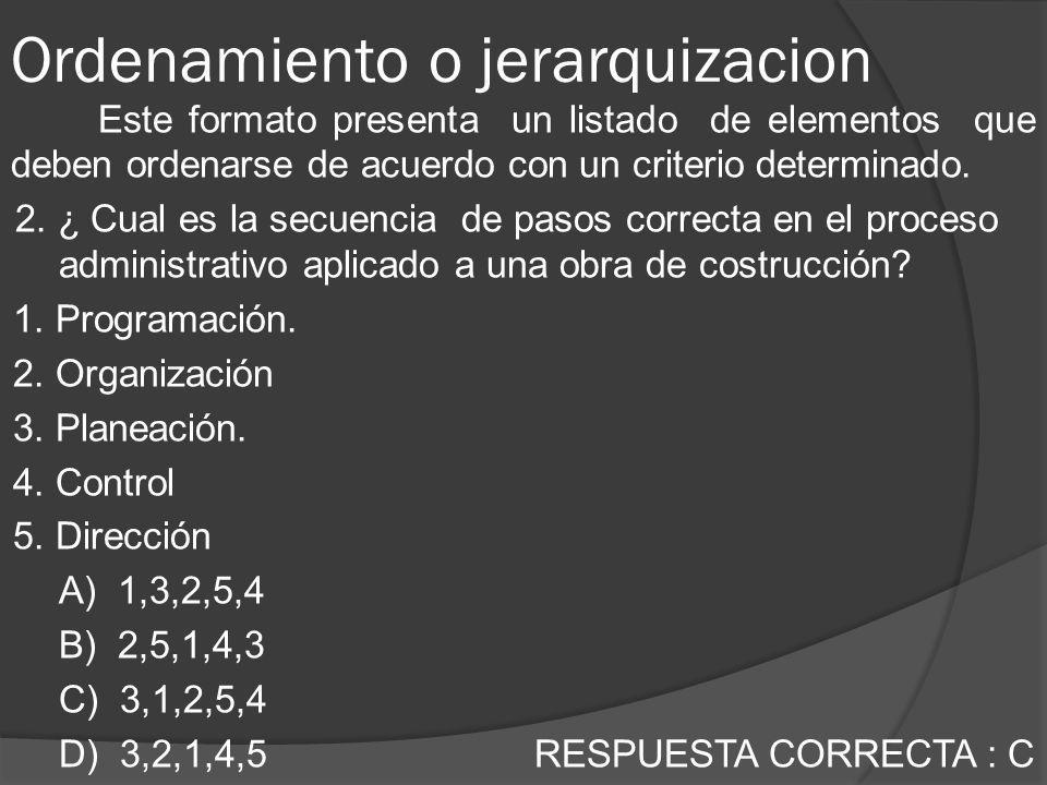 Ordenamiento o jerarquizacion Este formato presenta un listado de elementos que deben ordenarse de acuerdo con un criterio determinado. 2. ¿ Cual es l