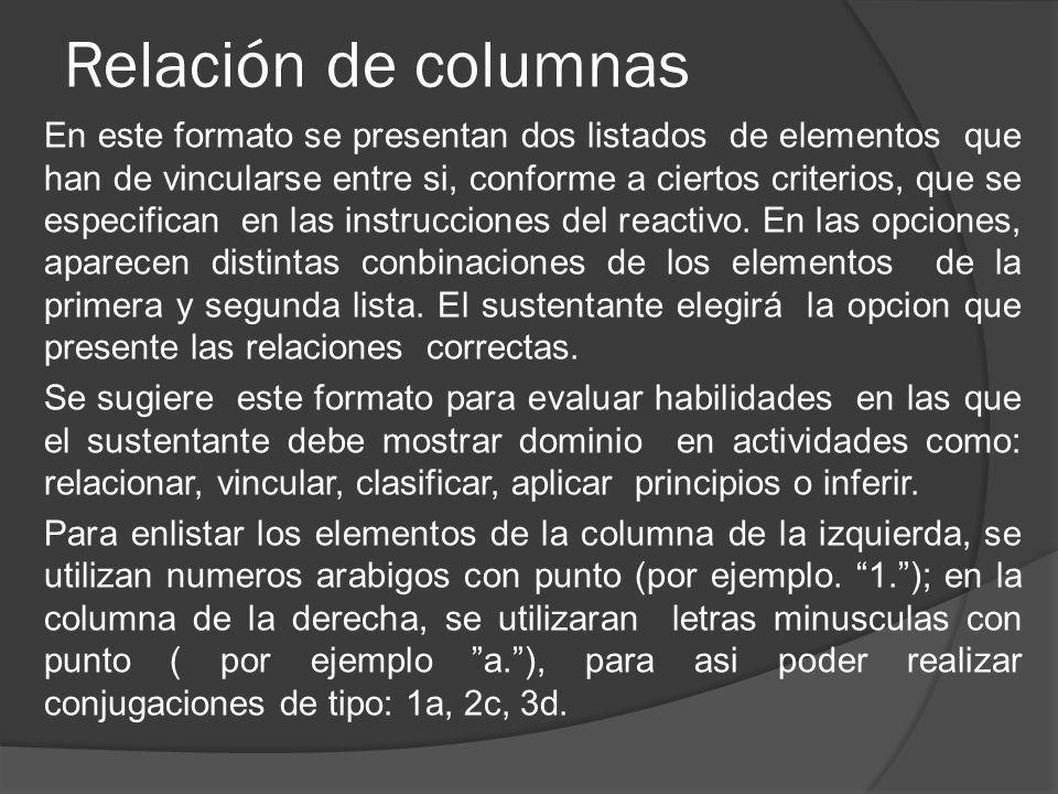 Relación de columnas En este formato se presentan dos listados de elementos que han de vincularse entre si, conforme a ciertos criterios, que se especifican en las instrucciones del reactivo.