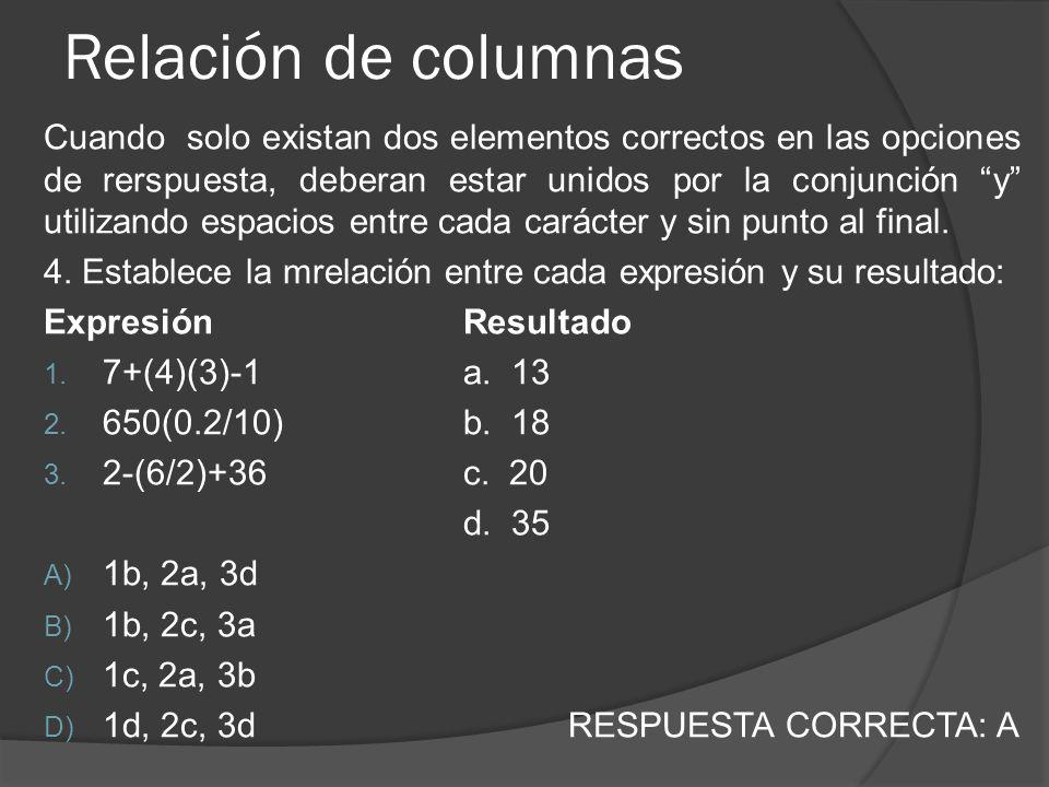 Cuando solo existan dos elementos correctos en las opciones de rerspuesta, deberan estar unidos por la conjunción y utilizando espacios entre cada carácter y sin punto al final.