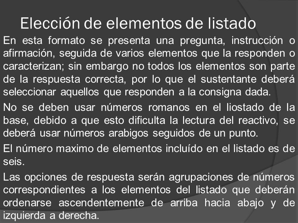 Elección de elementos de listado En esta formato se presenta una pregunta, instrucción o afirmación, seguida de varios elementos que la responden o ca