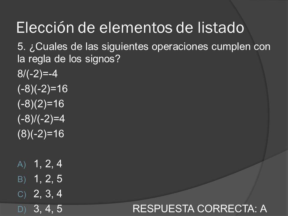 Elección de elementos de listado 5. ¿Cuales de las siguientes operaciones cumplen con la regla de los signos? 8/(-2)=-4 (-8)(-2)=16 (-8)(2)=16 (-8)/(-