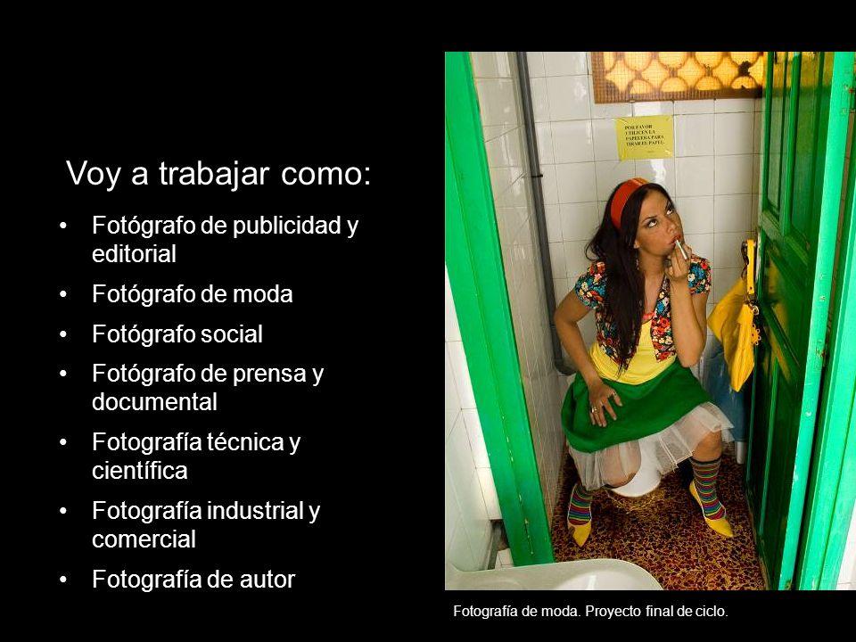 Fotografía de moda. Proyecto final de ciclo. ¿? Voy a trabajar como: Fotógrafo de publicidad y editorial Fotógrafo de moda Fotógrafo social Fotógrafo