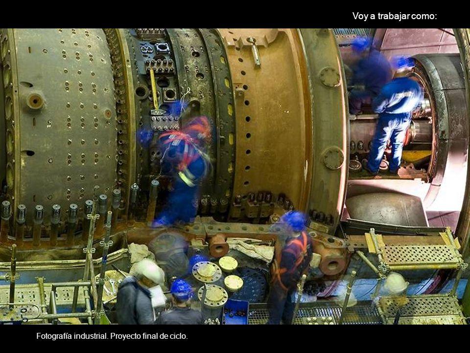 Voy a trabajar como: Fotografía industrial. Proyecto final de ciclo.