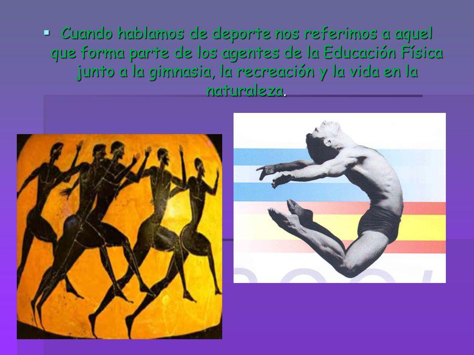 Cuando hablamos de deporte nos referimos a aquel que forma parte de los agentes de la Educación Física junto a la gimnasia, la recreación y la vida en