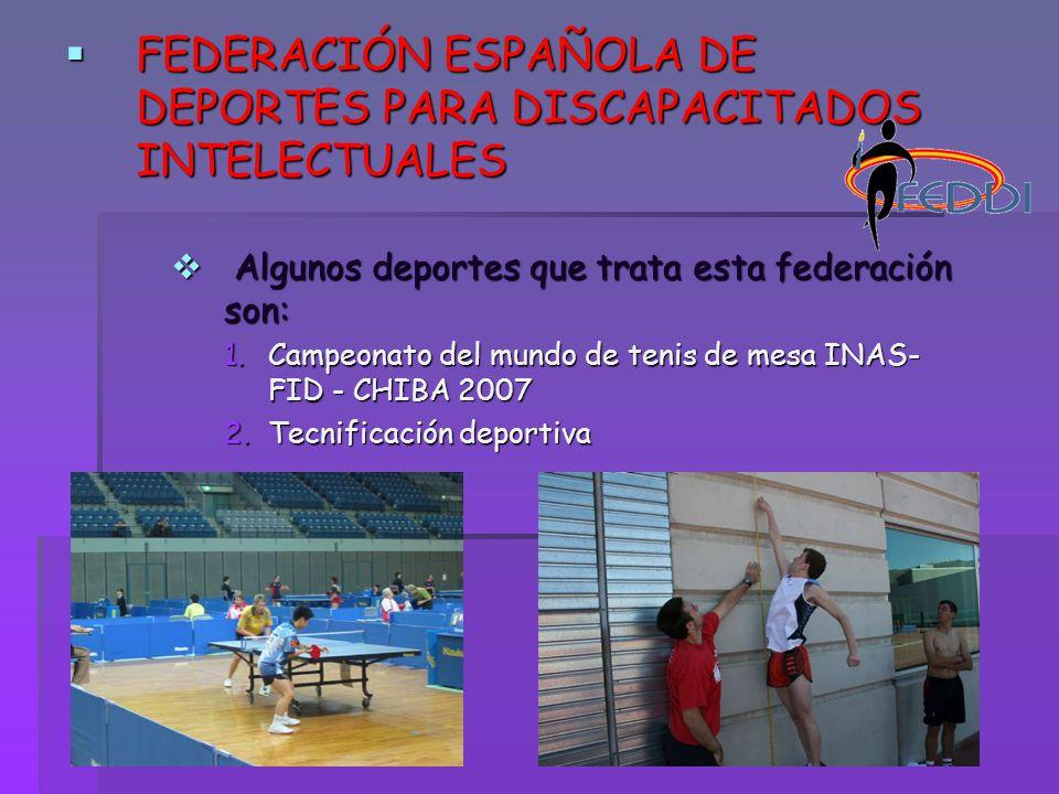 FEDERACIÓN ESPAÑOLA DE DEPORTES PARA DISCAPACITADOS INTELECTUALES FEDERACIÓN ESPAÑOLA DE DEPORTES PARA DISCAPACITADOS INTELECTUALES Algunos deportes q