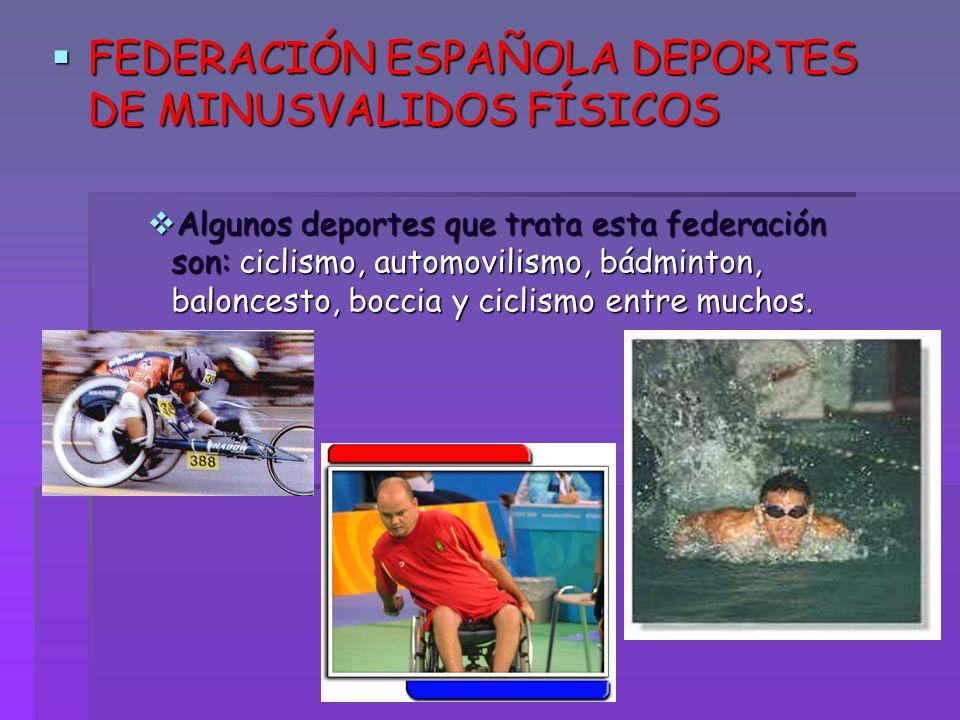 FEDERACIÓN ESPAÑOLA DEPORTES DE MINUSVALIDOS FÍSICOS FEDERACIÓN ESPAÑOLA DEPORTES DE MINUSVALIDOS FÍSICOS Algunos deportes que trata esta federación s