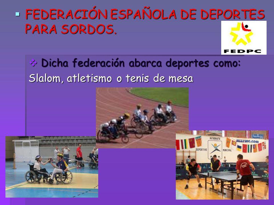 FEDERACIÓN ESPAÑOLA DE DEPORTES PARA SORDOS. FEDERACIÓN ESPAÑOLA DE DEPORTES PARA SORDOS. Dicha federación abarca deportes como: Dicha federación abar