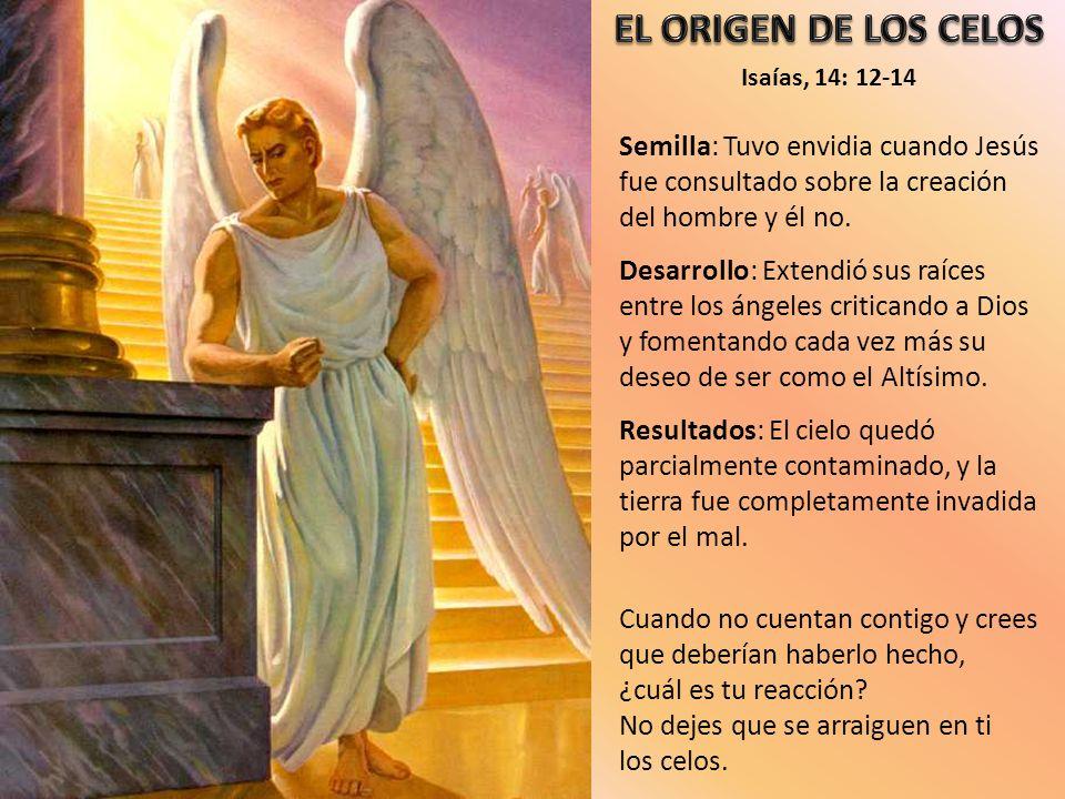 Semilla: Tuvo envidia cuando Jesús fue consultado sobre la creación del hombre y él no. Desarrollo: Extendió sus raíces entre los ángeles criticando a
