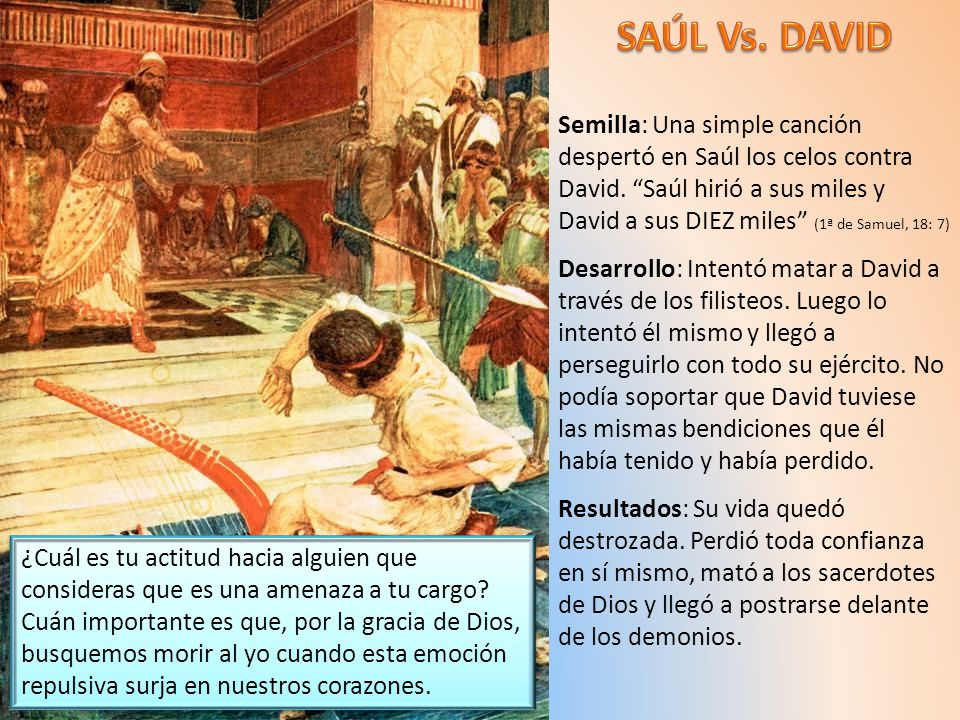 Semilla: Una simple canción despertó en Saúl los celos contra David. Saúl hirió a sus miles y David a sus DIEZ miles (1ª de Samuel, 18: 7) Desarrollo: