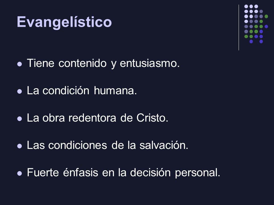 Evangelístico Tiene contenido y entusiasmo. La condición humana. La obra redentora de Cristo. Las condiciones de la salvación. Fuerte énfasis en la de