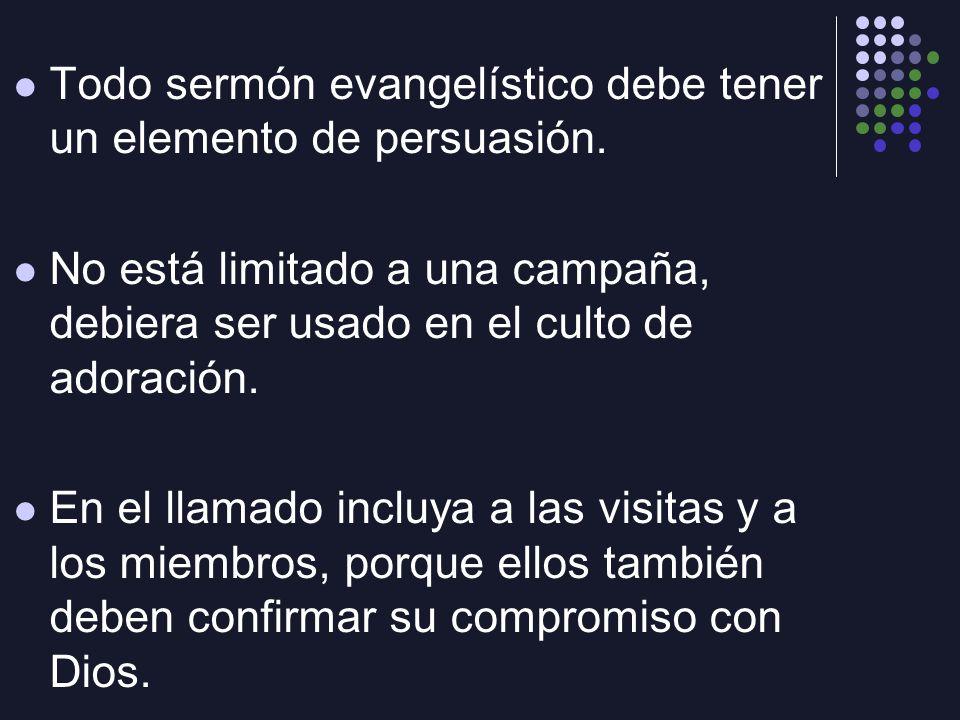 Todo sermón evangelístico debe tener un elemento de persuasión. No está limitado a una campaña, debiera ser usado en el culto de adoración. En el llam