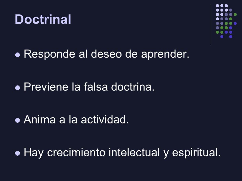 Doctrinal Responde al deseo de aprender. Previene la falsa doctrina. Anima a la actividad. Hay crecimiento intelectual y espiritual.