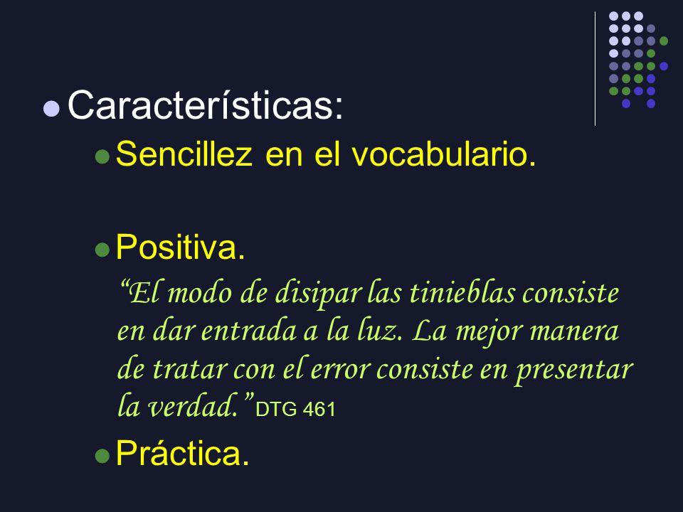 Características: Sencillez en el vocabulario. Positiva. El modo de disipar las tinieblas consiste en dar entrada a la luz. La mejor manera de tratar c