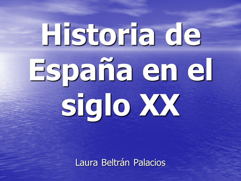 Historia de España en el siglo XX Laura Beltrán Palacios