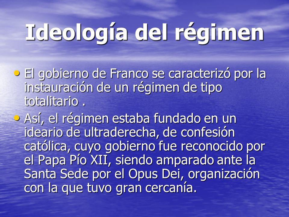 Ideología del régimen El gobierno de Franco se caracterizó por la instauración de un régimen de tipo totalitario. El gobierno de Franco se caracterizó