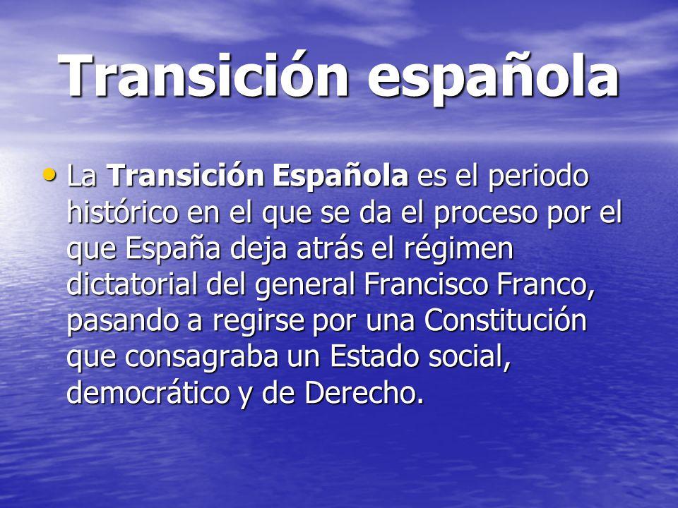 Transición española La Transición Española es el periodo histórico en el que se da el proceso por el que España deja atrás el régimen dictatorial del