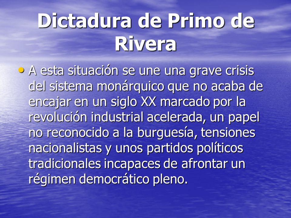 Dictadura de Primo de Rivera A esta situación se une una grave crisis del sistema monárquico que no acaba de encajar en un siglo XX marcado por la rev