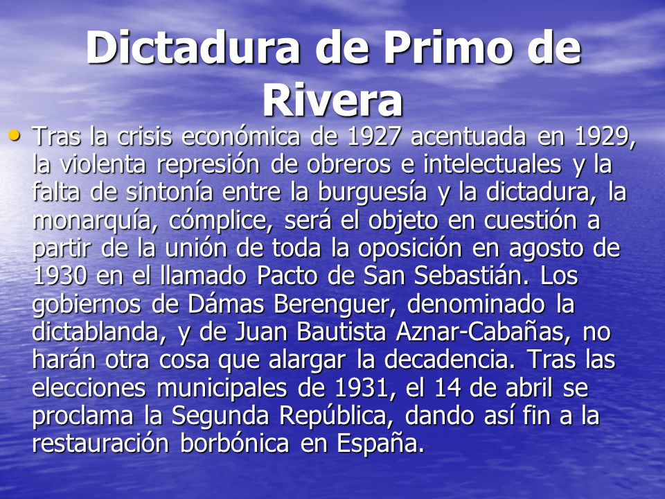 Dictadura de Primo de Rivera Tras la crisis económica de 1927 acentuada en 1929, la violenta represión de obreros e intelectuales y la falta de sinton