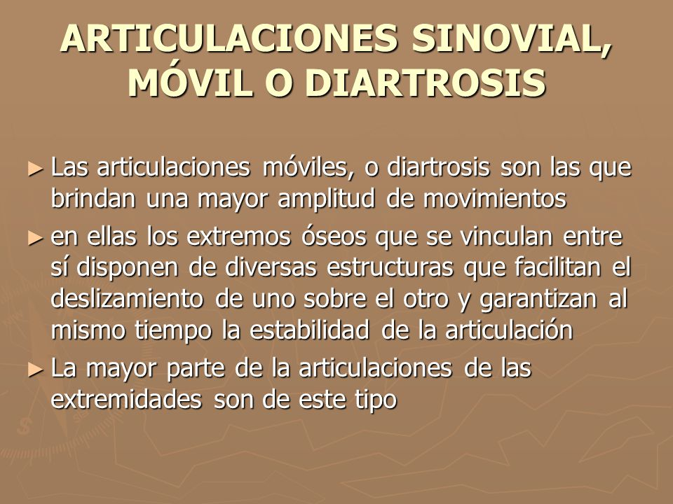 ARTICULACIONES SINOVIAL, MÓVIL O DIARTROSIS Las articulaciones móviles, o diartrosis son las que brindan una mayor amplitud de movimientos Las articul