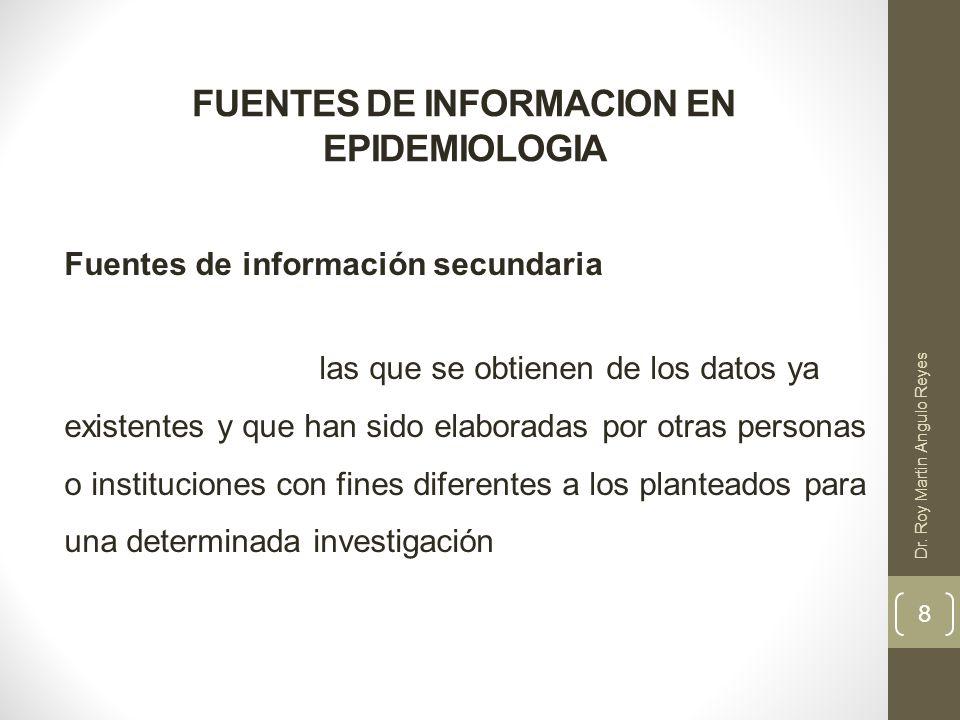FUENTES DE INFORMACION EN EPIDEMIOLOGIA Sistema de información de registro continuo Sistema de información de la población 9 Dr.
