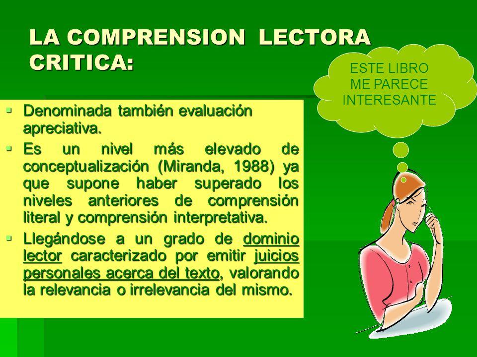 LA COMPRENSION LECTORA CRITICA: Denominada también evaluación apreciativa.