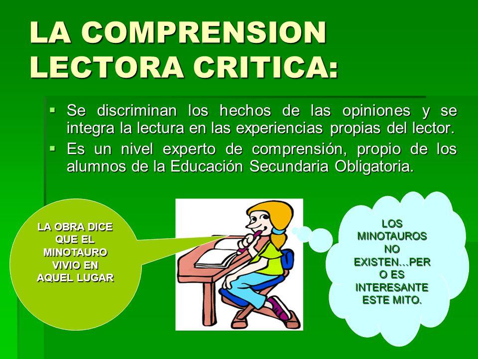 LA COMPRENSION LECTORA CRITICA: Se discriminan los hechos de las opiniones y se integra la lectura en las experiencias propias del lector.