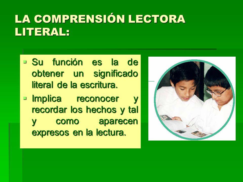 LA COMPRENSIÓN LECTORA LITERAL: Su función es la de obtener un significado literal de la escritura.