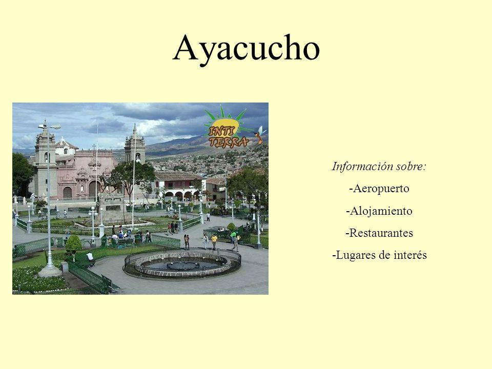 Ayacucho Información sobre: -Aeropuerto -Alojamiento -Restaurantes -Lugares de interés